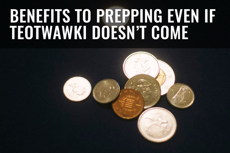 benefits to prepping without teotwawki